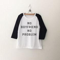 No boyfriend no problem T-Shirt womens girls teens unisex grunge tumblr instagram blogger punk hipster christmas gifts merch