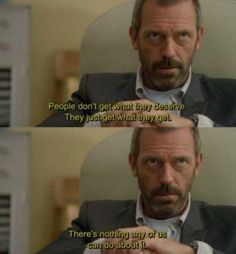 House M.D - quote - hugh laurie - people don't get what they deseve. Gregory House, I Love House, My House, Best Tv Shows, Favorite Tv Shows, House Md Funny, Dr House Quotes, Baby Born Quotes, Hugh Laurie