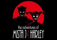 The adventures of Mister J & Harley