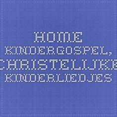 Home kindergospel, christelijke kinderliedjes