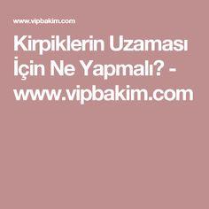 Kirpiklerin Uzaması İçin Ne Yapmalı? - www.vipbakim.com
