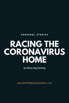Personal story submitted by Riana Ang-Canning about her travel challenges to get home once lock downs started.