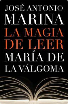 """José Antonio Marina, María de la Válgoma. """"La magia de leer"""". Editorial Plaza Janés. La lectura es fundamental en nuestros días. Los dos autores nos ofrecen un buen motivo de porqués y un puñado de fórmulas o recetas –como las llaman- llenas de optimismo y fáciles de aplicar."""