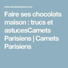 Faire ses chocolats maison : trucs et astucesCarnets Parisiens   Carnets Parisiens