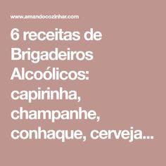 6 receitas de Brigadeiros Alcoólicos: capirinha, champanhe, conhaque, cerveja, cachaça e uísque