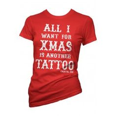 All I Want for Xmas is Another Tattoo Girls Tee