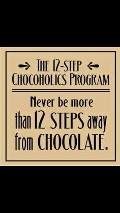 Programa de 12 Pasos de los Chocoholicos: Nunca estés más de 12 pasos lejos del Chocolate. :-)
