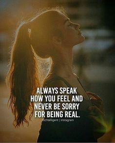Positive Quotes : QUOTATION – Image : Quotes Of the day – Description Always speak how you feel and never be sorry for being real. Sharing is Power – Don't forget to share this quote ! Quotes About Attitude, Positive Attitude Quotes, Best Positive Quotes, Attitude Quotes For Girls, Motivational Quotes For Success, Strong Quotes, Quotes Inspirational, Tough Girl Quotes, Motivational Lines