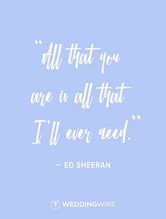 "Love quote idea - ""All that you are is all that I'll ever need."""