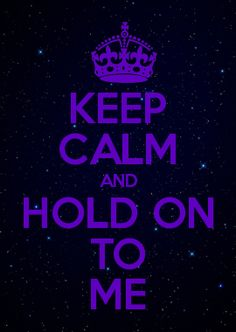 HOLD ON TO ME