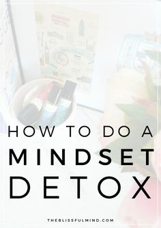 Is your mind feeling cluttered? Need to let go of negative thoughts? Here are 5 tips for a mindset detox to get rid of those negative vibes.