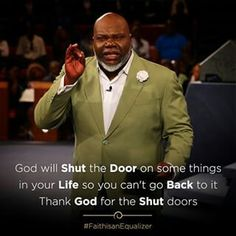 Bishop T.D. Jakes inspiring quote on how God will shut the door on things in your life.