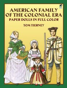 American Family of the Colonial Era Paper Dolls (Dover Paper Dolls) by Tom Tierney,http://www.amazon.com/dp/048624394X/ref=cm_sw_r_pi_dp_UE3hsb0JJ2JCS6B8