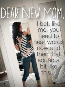 Every new mom needs encouragement.
