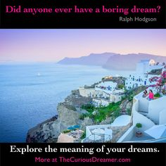 """""""Did anyone ever have a boring dream?"""" ~ Ralph Hodgson. Explore the meaning of your dreams at TheCuriousDreamer.com. #dreamquotes #dreammeaning"""