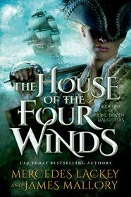 "Early Critique: ""The House of Four Winds (One Dozen Daughters #1)"" by Mercedes Lackey and James Mallory, a book that has my name in it, as well as a swashbuckling, crossdressing princess in disguise."