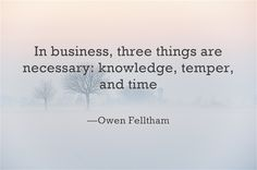 """""""In business, three things are necessary: knowledge, temper, and time"""" —Owen Felltham  #dailyquote #quote #quoteoftheday #businessquote #business"""