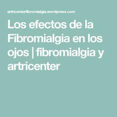 Los efectos de la Fibromialgia en los ojos | fibromialgia y artricenter