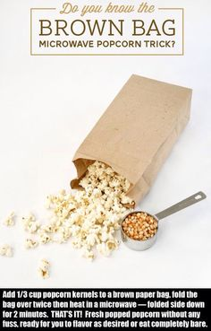 Brown Paper Bag Popcorn:  make sure you gently deflate the bag before starting the microwave.  I make this EVERY day.