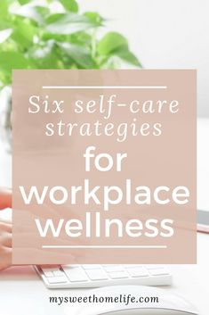 While we're becoming increasingly aware of the importance of self-care in our daily lives, it's not always true to say that that knowledge carried over to the workplace. These six self-care strategies for workplace wellness are positive, proactive places to start. #selfcare #selfcareatwork #mysweethomelife