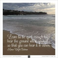 Learn to be quiet enough - Inspirational Quotograph by Israel Smith. #inspiration #quotes  http://israelsmith.com/iq/learn-quiet-enough/