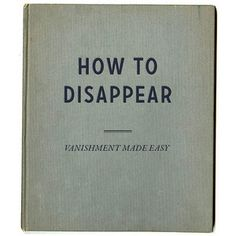 How to Disappear: Vanishment Made Easy