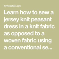 Learn how to sew a jersey knit peasant dress in a knit fabric as opposed to a woven fabric using a conventional sewing machine rather than a serger.
