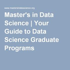 Master's in Data Science – Your Guide to Data Science Graduate Programs in 2020 Career Choices, Career Goals, Big Data Technologies, Graduation Post, Short Courses, Course Offering, Graduate Program, Masters Programs, Deep Learning