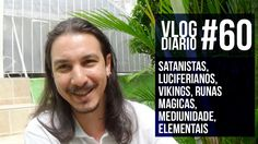 Vlog Diário #60 - Satanistas, luciferianos, Vikings, Runas magicas, medi...