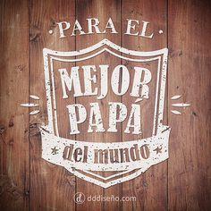 Para el Mejor Papá   Frases con diseño - DdDiseño
