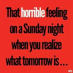 Sunday Night...that means that tomorrow is____!