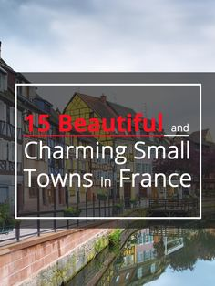 Love #4 and # 11.  15 Most Gorgeous and Charming Small Towns in Francehttp://www.talkinfrench.com/beautiful-town-france/ Don't hesitate to share.