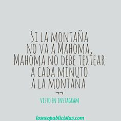 Si la montaña no va a Mahoma, Mahoma no debe textear a cada minuto a la montaña