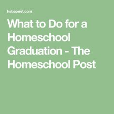 What to Do for a Homeschool Graduation - The Homeschool Post
