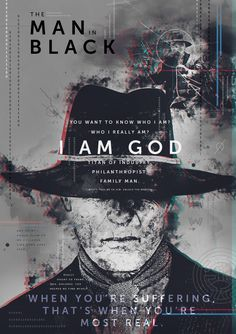 You want to know who I am? Who I really am? I'm a god. Titan of industry. Philanthropist. Family man. Married to a beautiful woman. Father to a beautiful daughter. I'm the good guy, Teddy. –Man in Black, Westworld