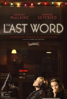 The Last Word Harriet Lauler, a once-successful businesswoman, works with young local writer Anne Sherman to commission her own obituary. When the initial result doesn't meet Harriet's high expectations, she sets out to reshape the way she is remembered, with Anne dragged along as an unwilling accomplice.
