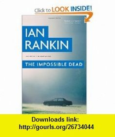 The Impossible Dead (9780316039772) Ian Rankin , ISBN-10: 0316039772  , ISBN-13: 978-0316039772 ,  , tutorials , pdf , ebook , torrent , downloads , rapidshare , filesonic , hotfile , megaupload , fileserve