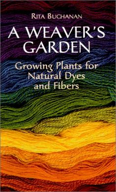 A Weaver's Garden: Growing Plants for Natural Dyes and Fibers « LibraryUserGroup.com – The Library of Library User Group