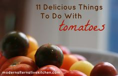 11 Delicious Things to Do With Tomatoes - perfect for summer gardens!