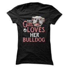 This Girl Loves Her Bulldog...T-Shirt or Hoodie click to see here>>  www.sunfrogshirts.com/Pets/This-Girl-Loves-Her-Bulldog-T-Shirt-Ladies.html?3618&PinDNs