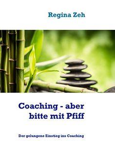 Coaching - aber bitte mit Pfiff: Der gelungene Einstieg ins Coaching
