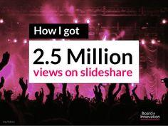 How I got 2.5 Million views on Slideshare by Nick De Mey - Board of Innovationhttp://www.slideshare.net/boardofinnovation/how-i-got-25-million-views-on-slideshare-by-nickdemey-boardofinno?ref=growthhackers.com/slides/how-i-got-2-5-million-views-on-slideshare/%3Futm_source%3DTop+Posts+-+GrowthHackers&utm_content=bufferd1d69&utm_medium=social&utm_source=pinterest.com&utm_campaign=buffer