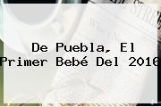 http://tecnoautos.com/wp-content/uploads/imagenes/tendencias/thumbs/de-puebla-el-primer-bebe-del-2016.jpg 2016. De Puebla, el primer bebé del 2016, Enlaces, Imágenes, Videos y Tweets - http://tecnoautos.com/actualidad/2016-de-puebla-el-primer-bebe-del-2016/