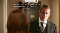Harvey Specter: I just need to get it translated from bullshit to English.  More on: http://www.magicalquote.com/series/suits/ #suits