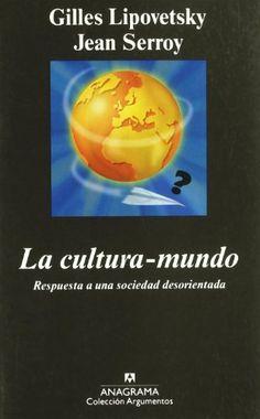 La Cultura-mundo : respuesta a una sociedad desorientada / Gilles Lipovetsky y Jean Serroy ; traducción de Antonio-Prometeo Moya