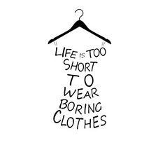 """""""A vida é muito curta para usar roupas chatas"""""""