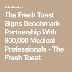 The Fresh Toast Signs Benchmark Partnership With 800,000 Medical Professionals - The Fresh Toast