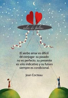 〽️ El verbo amar es difícil de conjugar: su pasado no es perfecto, su presente es solo indicativo y su futuro siempre es condicional