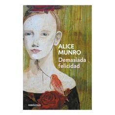 Demasiada felicidad, de Alice Munro