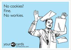 No cookies? Fine. No workies.
